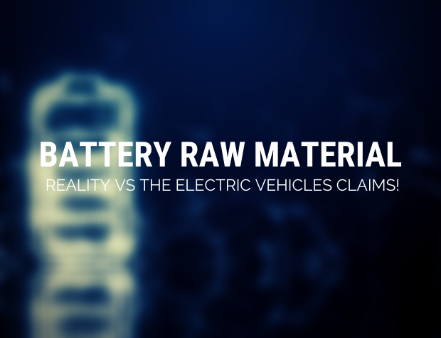 The battery raw material reality vs the electric vehicles claims!