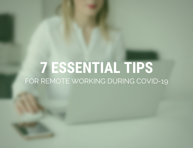 7 Essential Tips for Remote Working during CoViD-19!