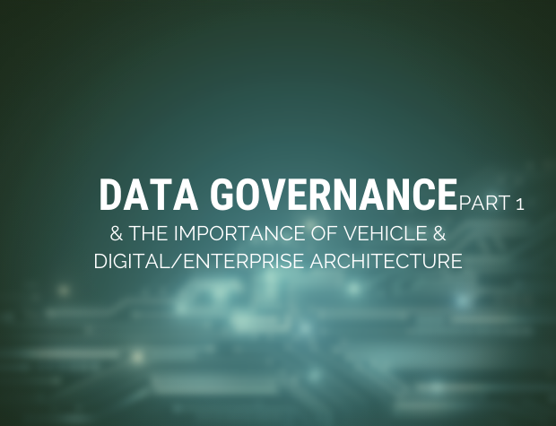 Data governance & the importance of Vehicle & Digital/Enterprise architecture (Part 1)