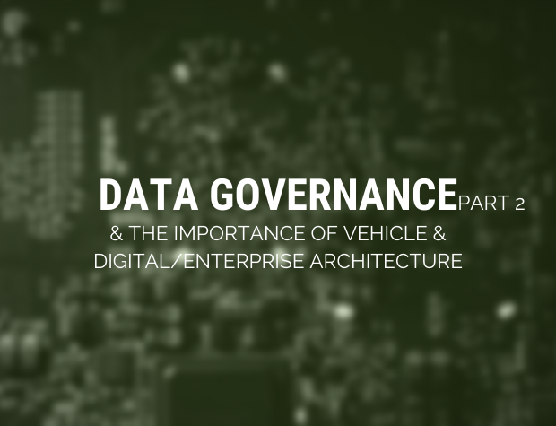 Data governance & the importance of Vehicle & Digital/Enterprise architecture (Part 2)