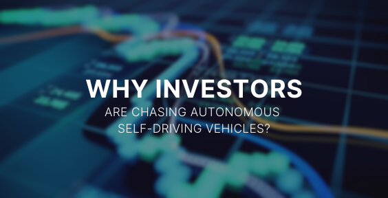 Why investors are chasing autonomous self-driving vehicles?