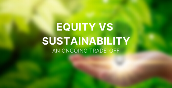 Equity VS Sustainability: An ongoing trade-Off